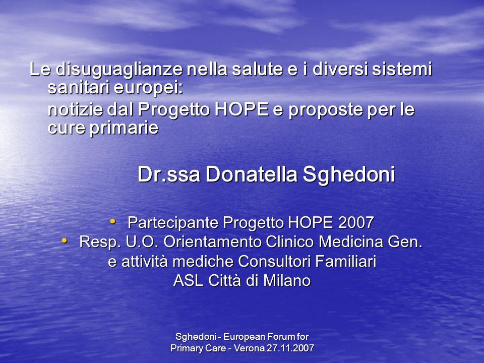 Sghedoni - European Forum for Primary Care - Verona 27.11.2007 Le disuguaglianze nella salute e i diversi sistemi sanitari europei: notizie dal Progetto HOPE e proposte per le cure primarie Dr.ssa Donatella Sghedoni Partecipante Progetto HOPE 2007 Partecipante Progetto HOPE 2007 Resp.