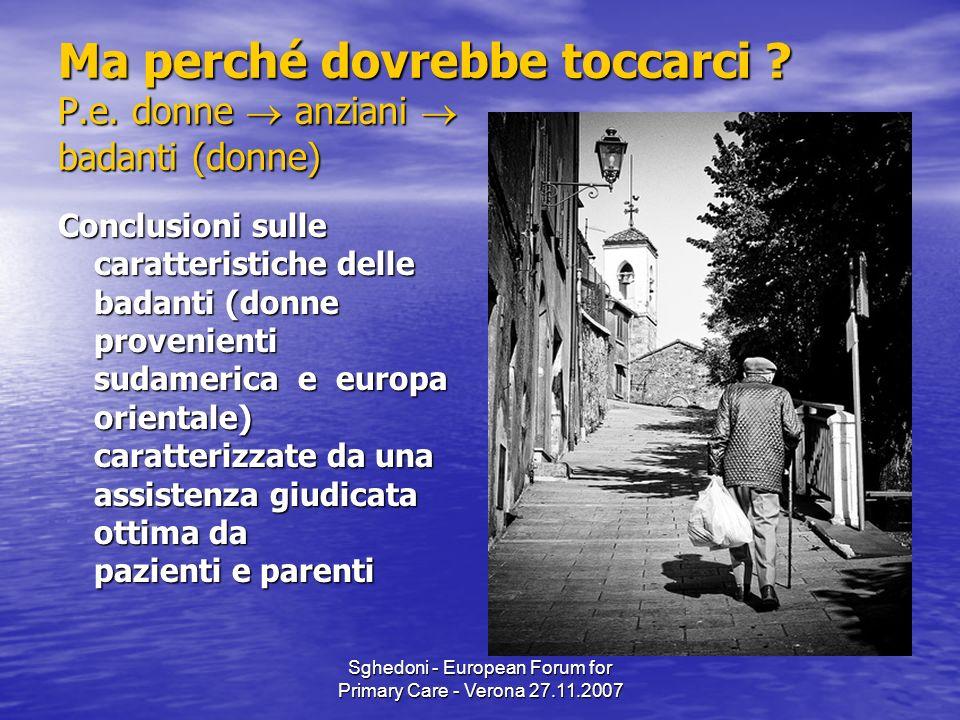 Sghedoni - European Forum for Primary Care - Verona 27.11.2007 Ma perché dovrebbe toccarci .