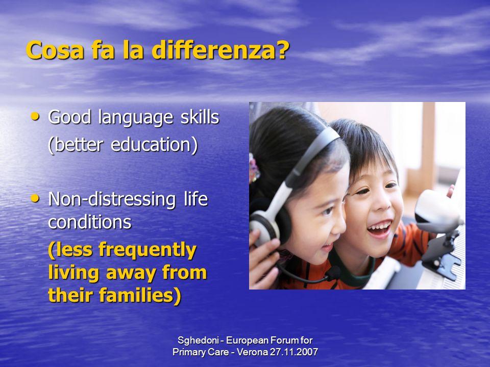 Sghedoni - European Forum for Primary Care - Verona 27.11.2007 Cosa fa la differenza? Good language skills Good language skills (better education) (be