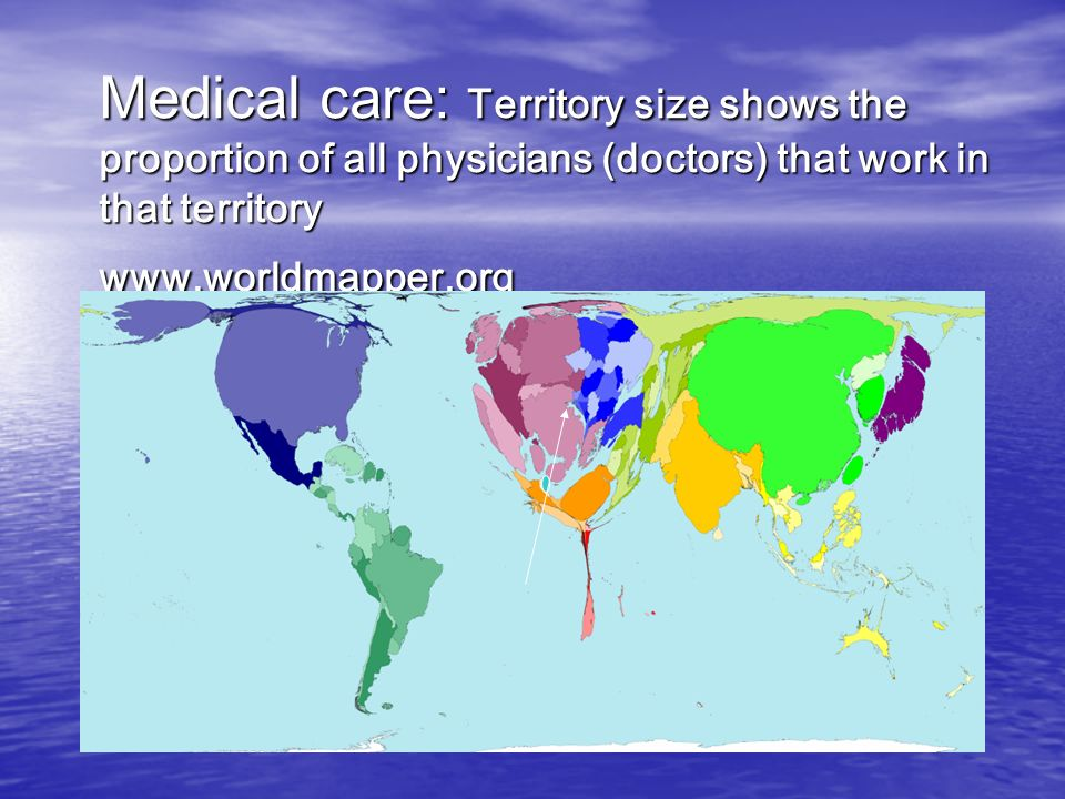 Medical care: Territory size shows the proportion of all physicians (doctors) that work in that territory www.worldmapper.org