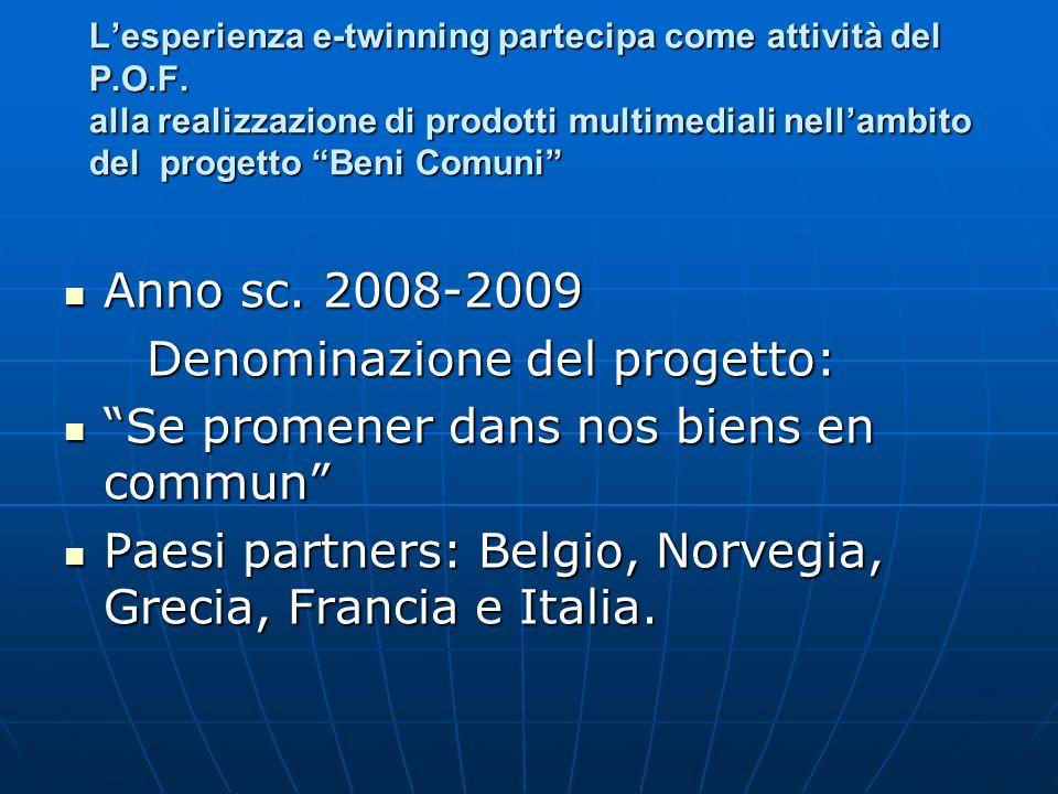 Lesperienza e-twinning partecipa come attività del P.O.F. alla realizzazione di prodotti multimediali nellambito del progetto Beni Comuni Anno sc. 200