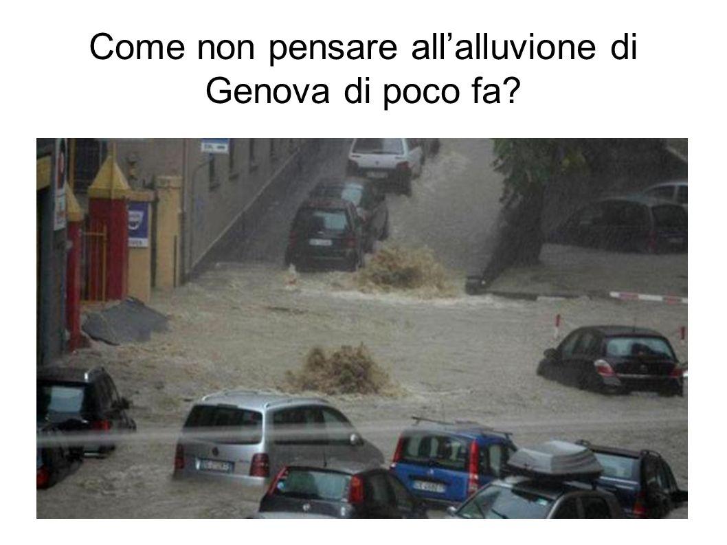 Come non pensare allalluvione di Genova di poco fa?