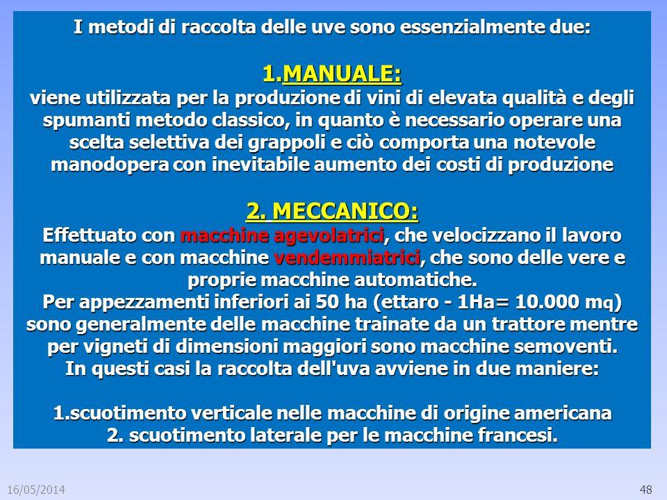 16/05/201448 I metodi di raccolta delle uve sono essenzialmente due: 1.MANUALE: viene utilizzata per la produzione di vini di elevata qualità e degli