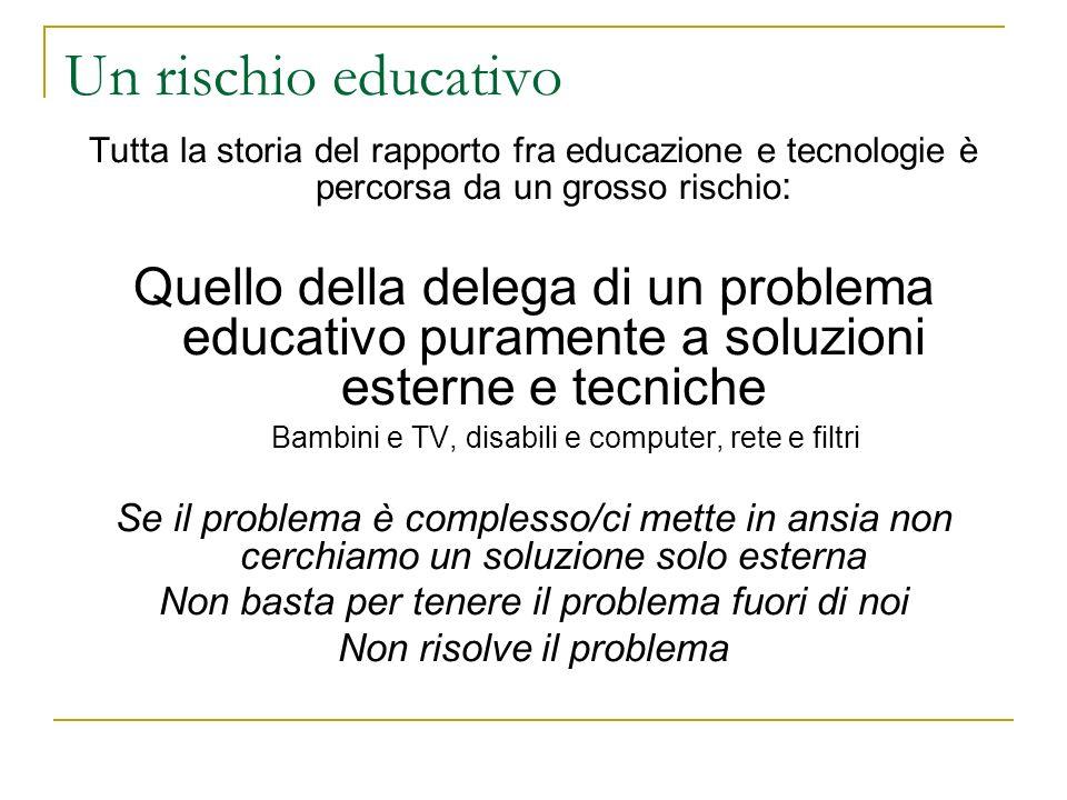 Un rischio educativo Tutta la storia del rapporto fra educazione e tecnologie è percorsa da un grosso rischio : Quello della delega di un problema edu