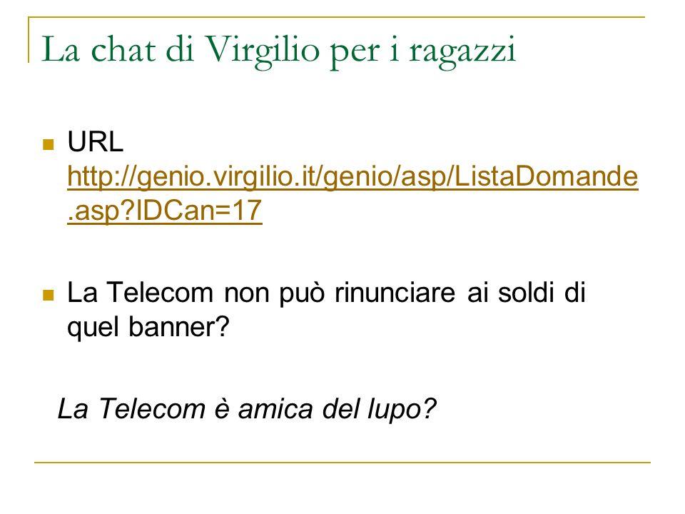 La chat di Virgilio per i ragazzi URL http://genio.virgilio.it/genio/asp/ListaDomande.asp?IDCan=17 http://genio.virgilio.it/genio/asp/ListaDomande.asp
