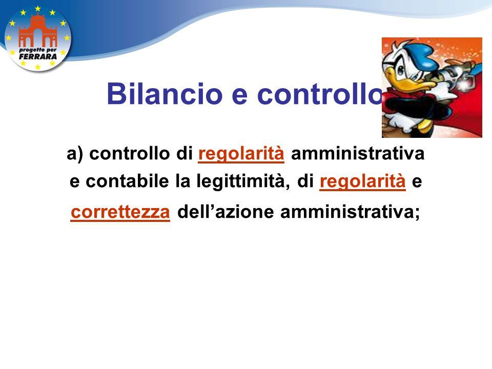 Bilancio e controllo a) controllo di regolarità amministrativa e contabile la legittimità, di regolarità e correttezza dellazione amministrativa;