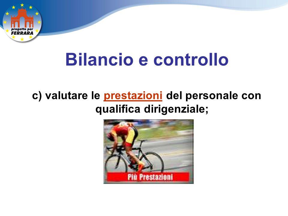 Bilancio e controllo c) valutare le prestazioni del personale con qualifica dirigenziale;