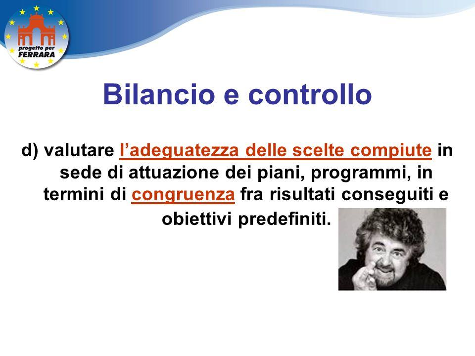 Bilancio e controllo d) valutare ladeguatezza delle scelte compiute in sede di attuazione dei piani, programmi, in termini di congruenza fra risultati conseguiti e obiettivi predefiniti.