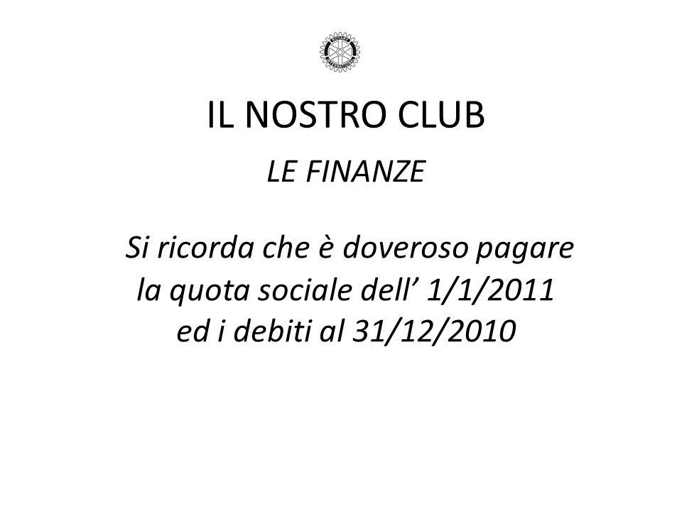 IL NOSTRO CLUB LE FINANZE Si ricorda che è doveroso pagare la quota sociale dell 1/1/2011 ed i debiti al 31/12/2010