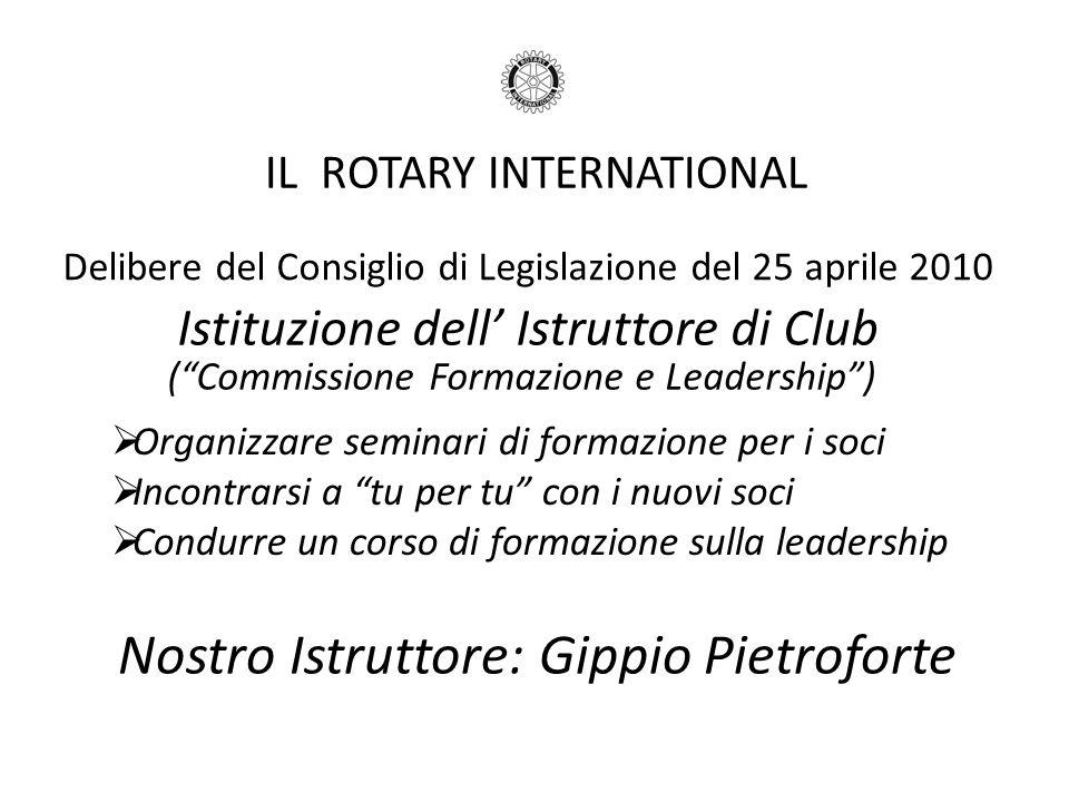 IL ROTARY INTERNATIONAL Delibere del Consiglio di Legislazione del 25 aprile 2010 Istituzione dell Istruttore di Club (Commissione Formazione e Leader
