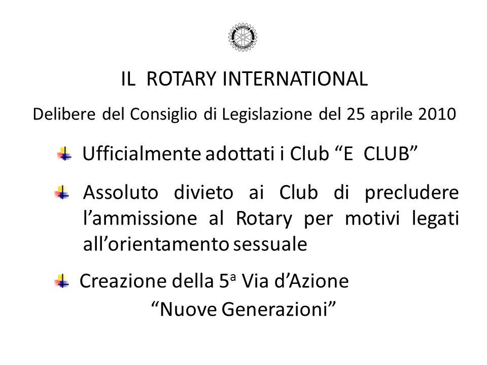 IL ROTARY INTERNATIONAL Delibere del Consiglio di Legislazione del 25 aprile 2010 Ufficialmente adottati i Club E CLUB Assoluto divieto ai Club di pre