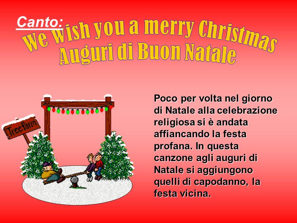 Poco per volta nel giorno di Natale alla celebrazione religiosa si è andata affiancando la festa profana. In questa canzone agli auguri di Natale si a