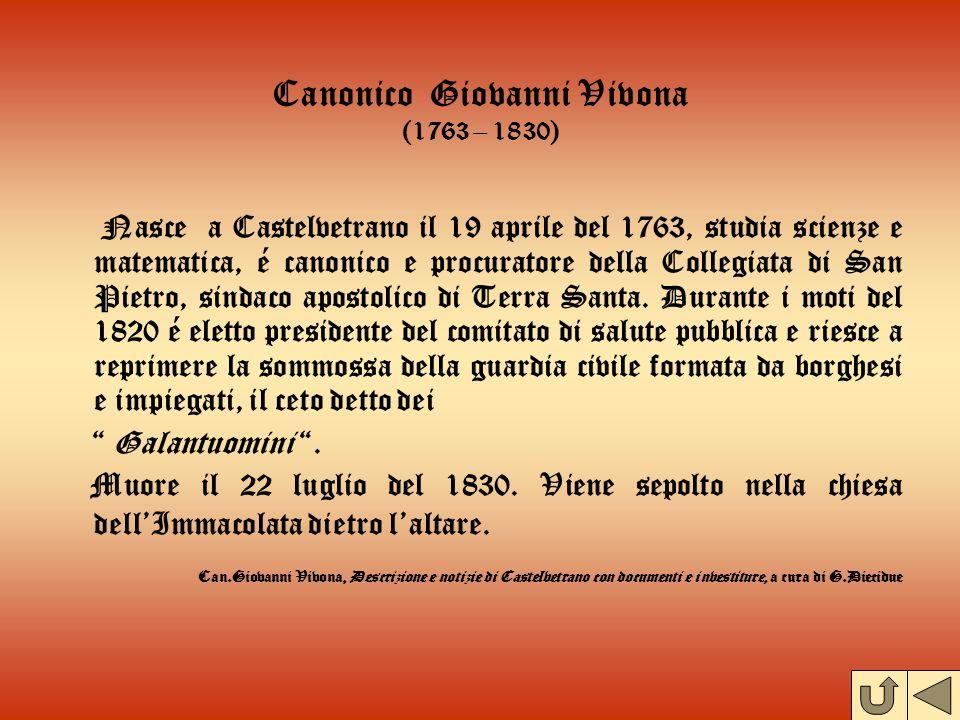 Canonico Giovanni Vivona (1763 – 1830) Nasce a Castelvetrano il 19 aprile del 1763, studia scienze e matematica, é canonico e procuratore della Colleg