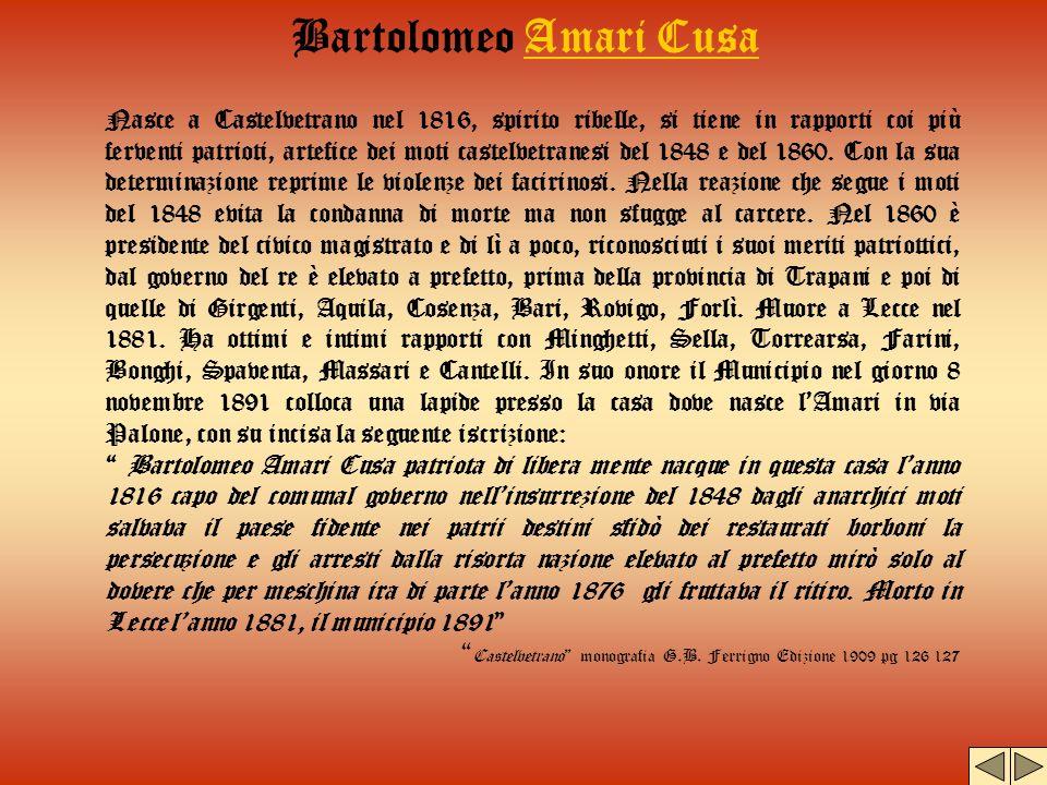 Bartolomeo Amari CusaAmari Cusa Nasce a Castelvetrano nel 1816, spirito ribelle, si tiene in rapporti coi più ferventi patrioti, artefice dei moti cas