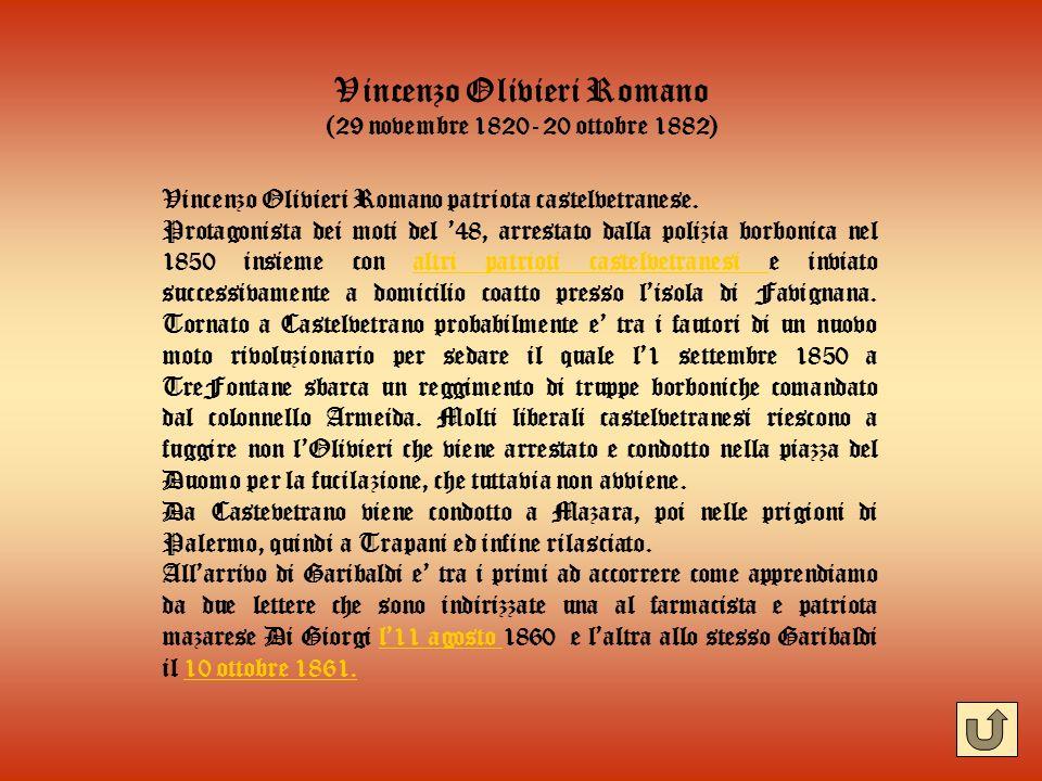 Vincenzo Olivieri Romano (29 novembre 1820- 20 ottobre 1882) Vincenzo Olivieri Romano patriota castelvetranese. Protagonista dei moti del 48, arrestat