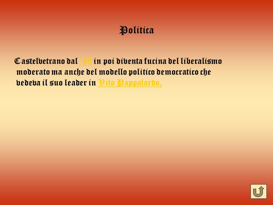 Politica Castelvetrano dal 48 in poi diventa fucina del liberalismo48 moderato ma anche del modello politico democratico che vedeva il suo leader in V