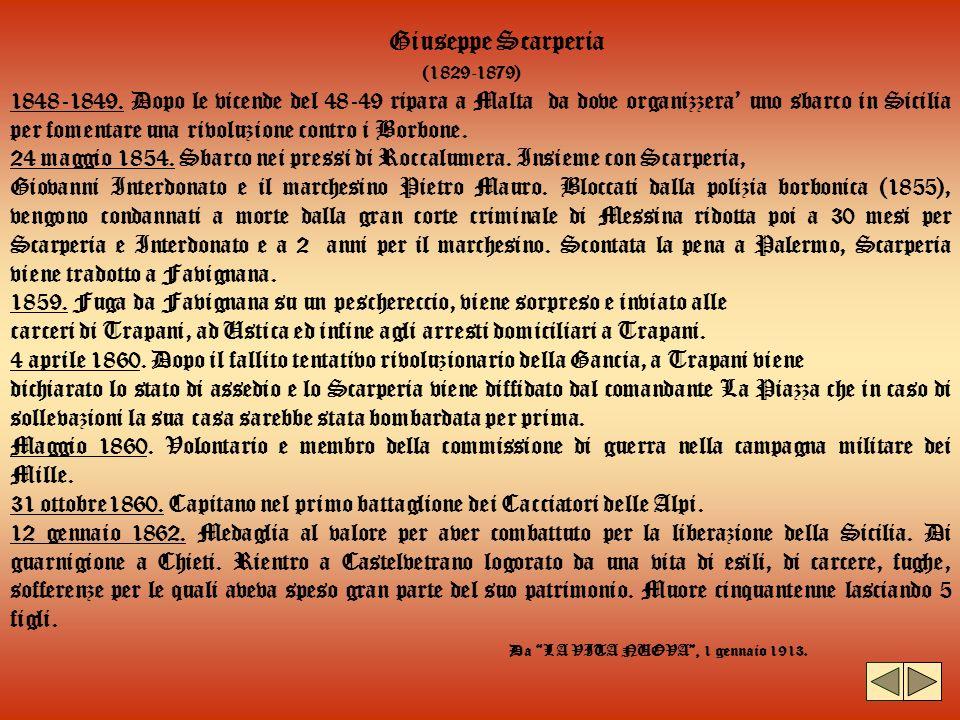 Giuseppe Scarperia (1829-1879) 1848-1849. Dopo le vicende del 48-49 ripara a Malta da dove organizzera uno sbarco in Sicilia per fomentare una rivoluz