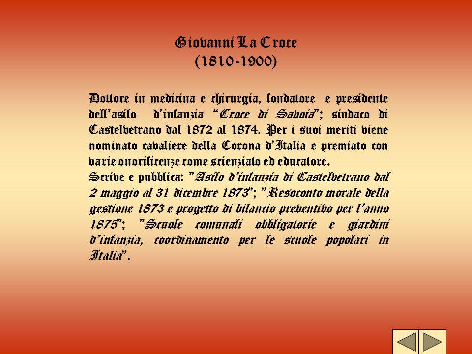 Giovanni La Croce (1810-1900) Dottore in medicina e chirurgia, fondatore e presidente dellasilo dinfanzia Croce di Savoia; sindaco di Castelvetrano da