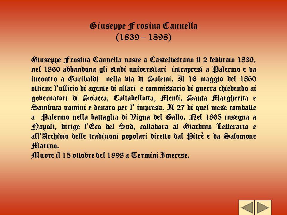 Giuseppe Frosina Cannella (1839 – 1898) Giuseppe Frosina Cannella nasce a Castelvetrano il 2 febbraio 1839, nel 1860 abbandona gli studi universitari