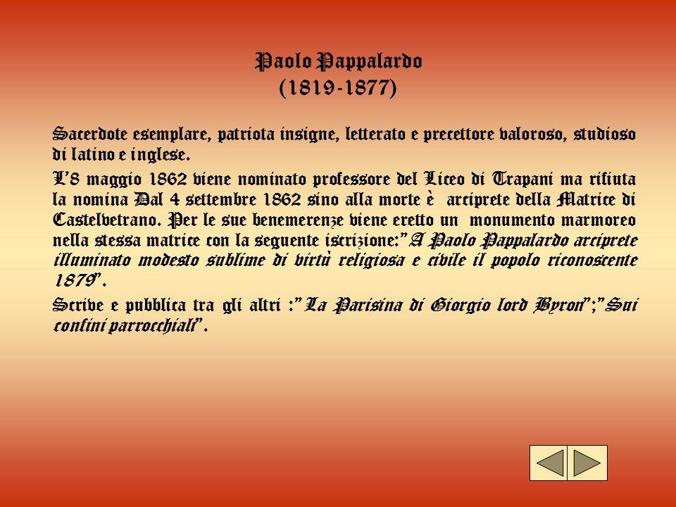 Paolo Pappalardo (1819-1877) Sacerdote esemplare, patriota insigne, letterato e precettore valoroso, studioso di latino e inglese. L8 maggio 1862 vien