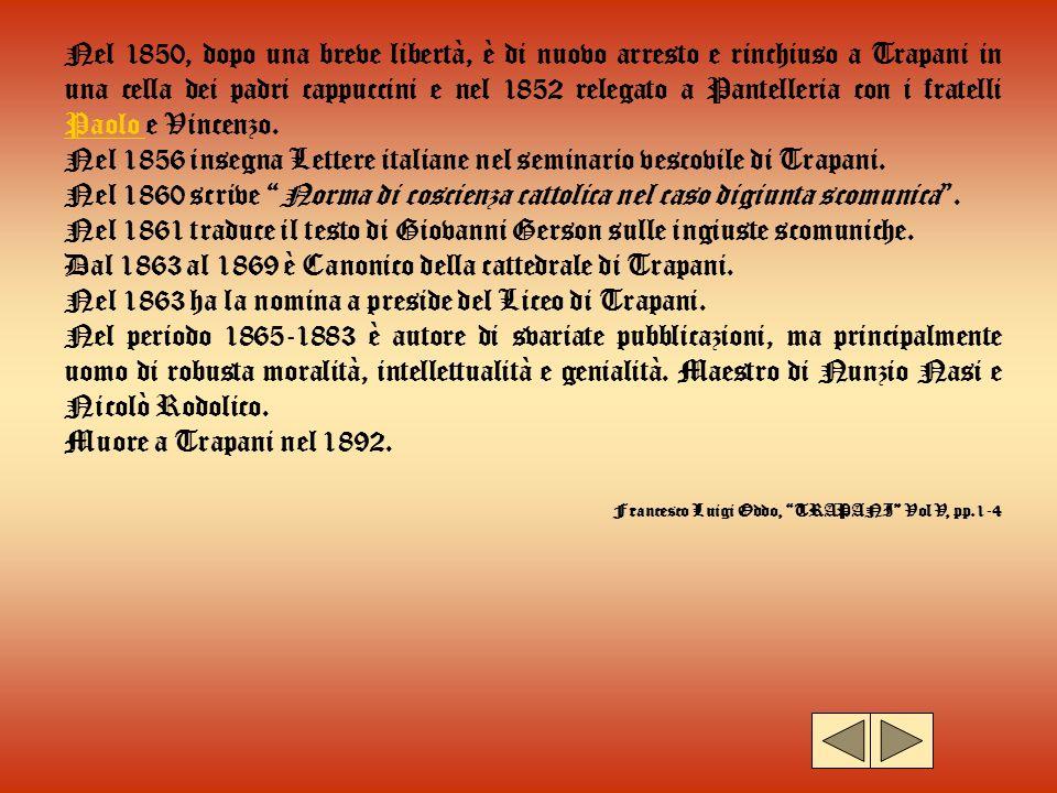 Nel 1850, dopo una breve libertà, è di nuovo arresto e rinchiuso a Trapani in una cella dei padri cappuccini e nel 1852 relegato a Pantelleria con i f