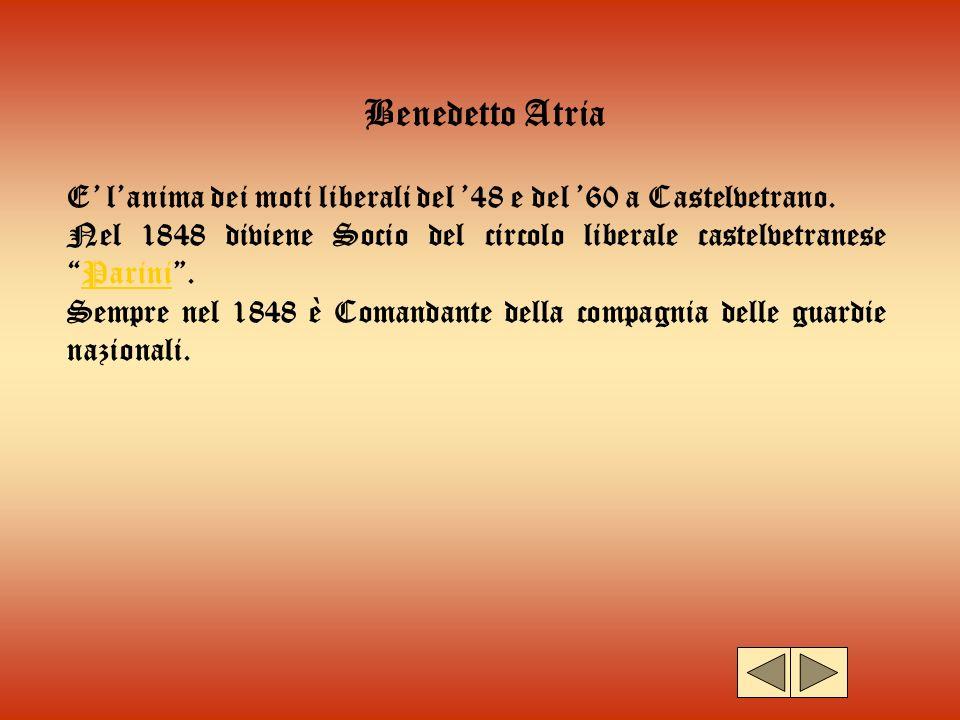 Benedetto Atria E lanima dei moti liberali del 48 e del 60 a Castelvetrano. Nel 1848 diviene Socio del circolo liberale castelvetraneseParini.Parini S