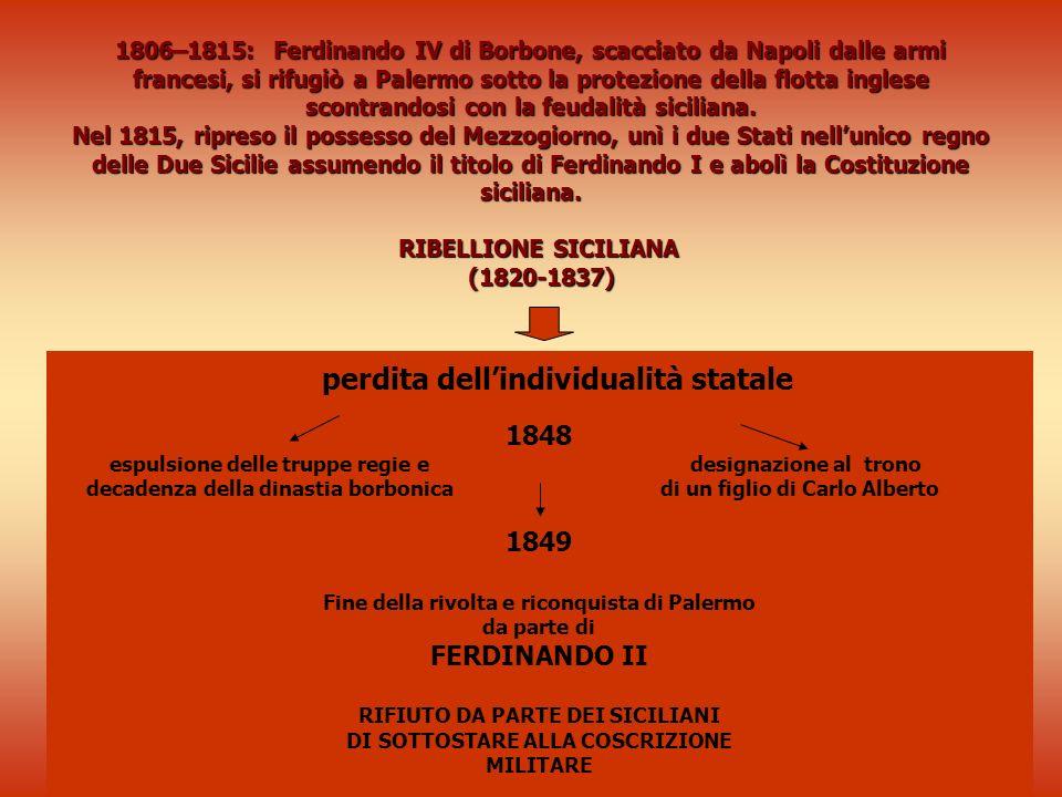 1806–1815: Ferdinando IV di Borbone, scacciato da Napoli dalle armi francesi, si rifugiò a Palermo sotto la protezione della flotta inglese scontrando