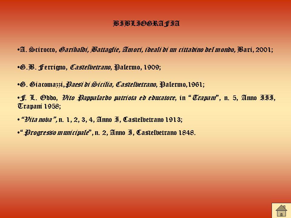 BIBLIOGRAFIA A. Scirocco, Garibaldi, Battaglie, Amori, ideali di un cittadino del mondo, Bari, 2001; G.B. Ferrigno, Castelvetrano, Palermo, 1909; G. G