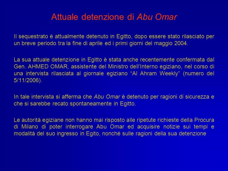 Attuale detenzione di Abu Omar Il sequestrato è attualmente detenuto in Egitto, dopo essere stato rilasciato per un breve periodo tra la fine di april