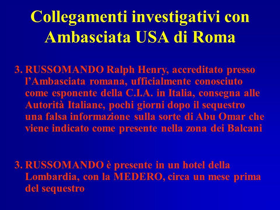 Collegamenti investigativi con Ambasciata USA di Roma 3.RUSSOMANDO Ralph Henry, accreditato presso lAmbasciata romana, ufficialmente conosciuto come e