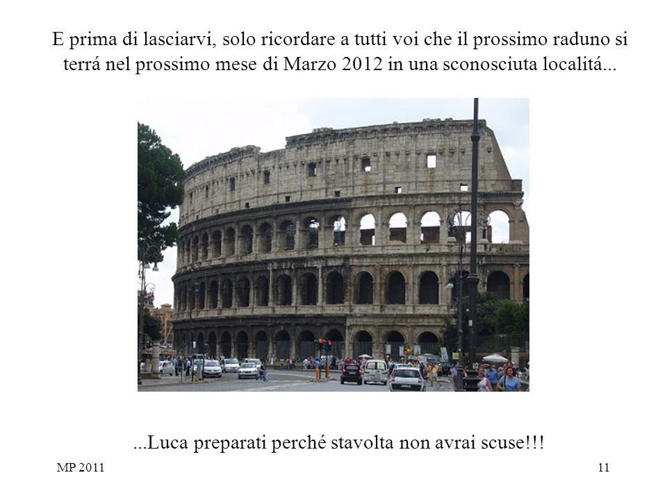 MP 201111 E prima di lasciarvi, solo ricordare a tutti voi che il prossimo raduno si terrá nel prossimo mese di Marzo 2012 in una sconosciuta localitá......Luca preparati perché stavolta non avrai scuse!!!