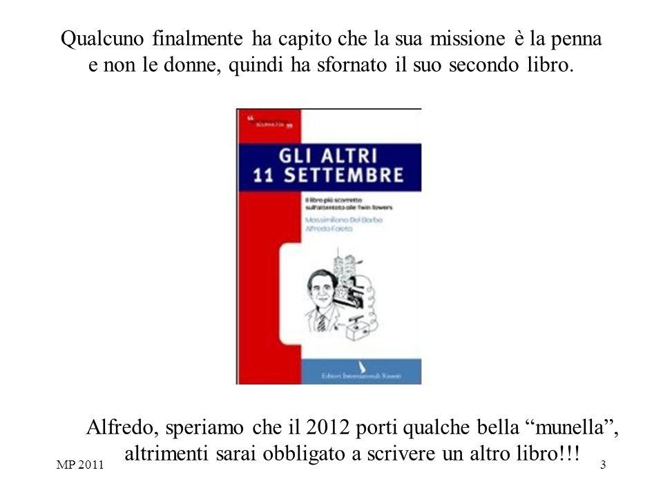 MP 20113 Qualcuno finalmente ha capito che la sua missione è la penna e non le donne, quindi ha sfornato il suo secondo libro.