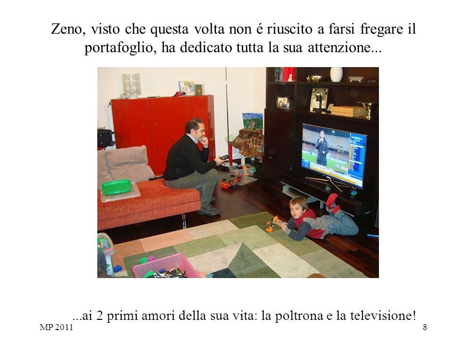 MP 20118 Zeno, visto che questa volta non é riuscito a farsi fregare il portafoglio, ha dedicato tutta la sua attenzione......ai 2 primi amori della sua vita: la poltrona e la televisione!