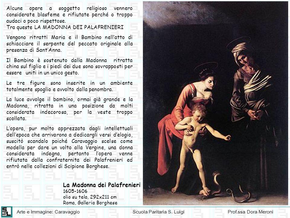 Arte e Immagine: CaravaggioScuola Paritaria S. LuigiProf.ssa Dora Meroni Alcune opere a soggetto religioso vennero considerate blasfeme e rifiutate pe