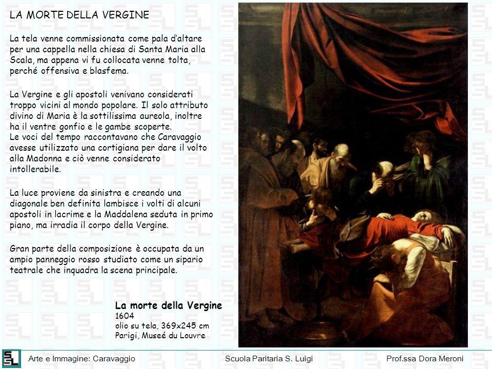 Arte e Immagine: CaravaggioScuola Paritaria S. LuigiProf.ssa Dora Meroni La morte della Vergine 1604 olio su tela, 369x245 cm Parigi, Museé du Louvre