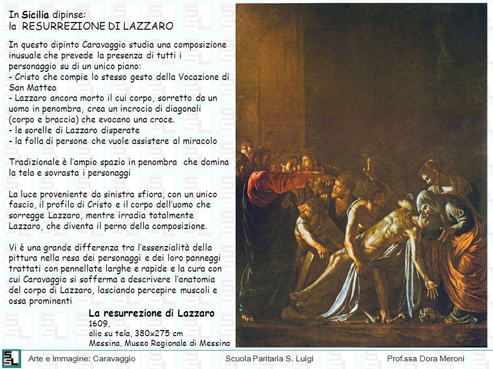Arte e Immagine: CaravaggioScuola Paritaria S. LuigiProf.ssa Dora Meroni In Sicilia dipinse: la RESURREZIONE DI LAZZARO La resurrezione di Lazzaro 160