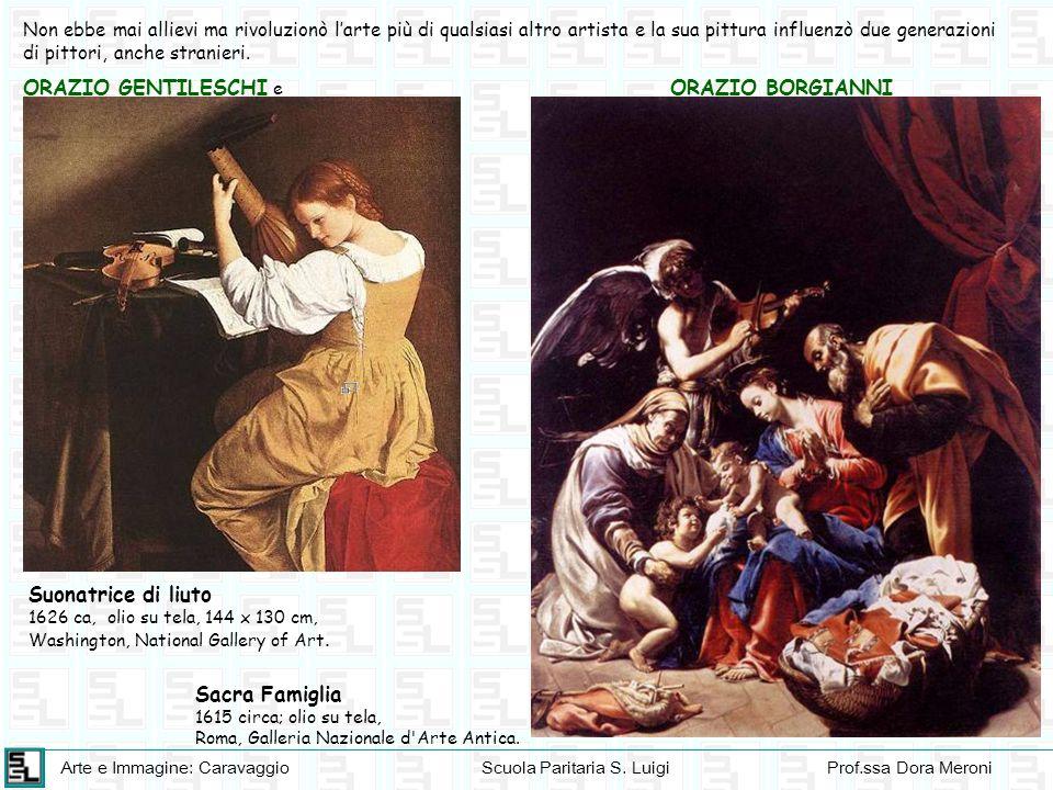 Arte e Immagine: CaravaggioScuola Paritaria S. LuigiProf.ssa Dora Meroni Non ebbe mai allievi ma rivoluzionò larte più di qualsiasi altro artista e la