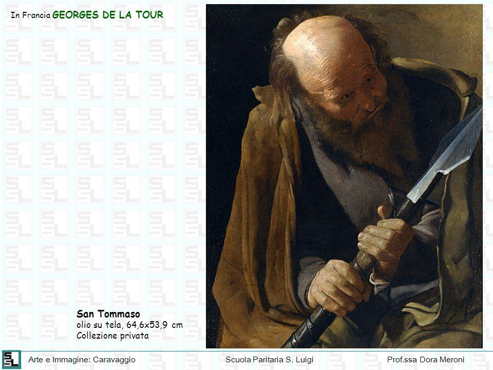 Arte e Immagine: CaravaggioScuola Paritaria S. LuigiProf.ssa Dora Meroni In Francia GEORGES DE LA TOUR San Tommaso olio su tela, 64,6x53,9 cm Collezio