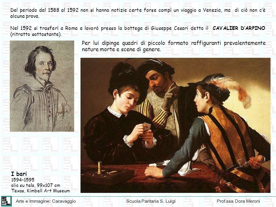 Arte e Immagine: CaravaggioScuola Paritaria S. LuigiProf.ssa Dora Meroni Del periodo dal 1588 al 1592 non si hanno notizie certe forse compì un viaggi