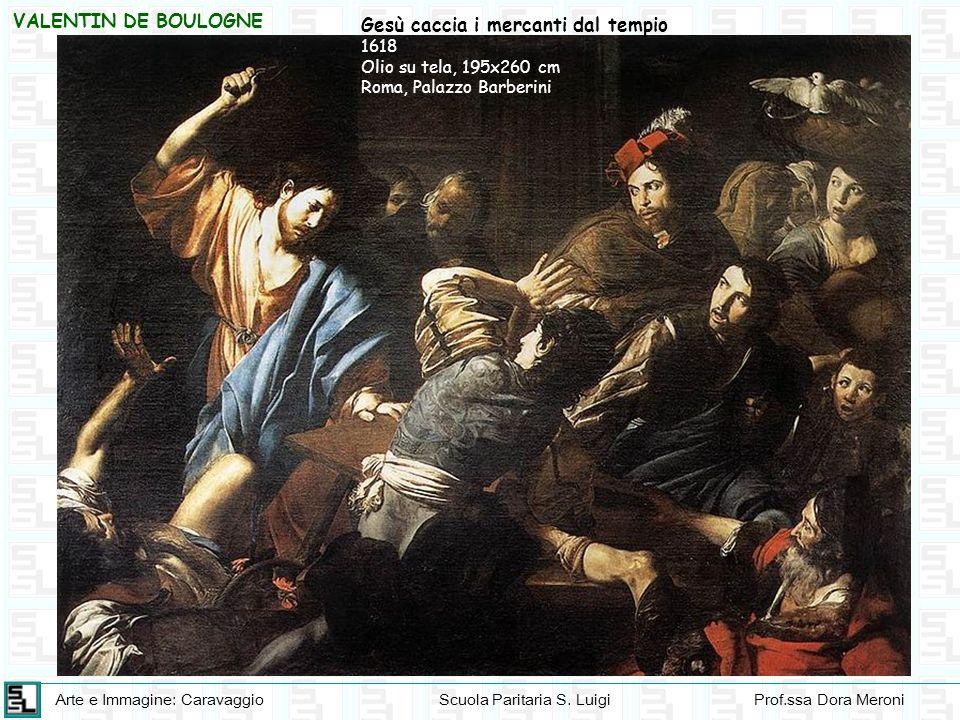 Arte e Immagine: CaravaggioScuola Paritaria S. LuigiProf.ssa Dora Meroni Gesù caccia i mercanti dal tempio 1618 Olio su tela, 195x260 cm Roma, Palazzo