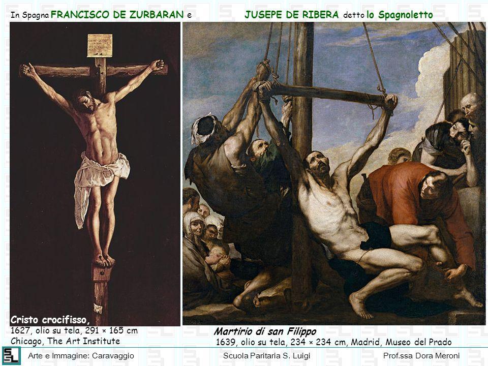 Arte e Immagine: CaravaggioScuola Paritaria S. LuigiProf.ssa Dora Meroni In Spagna FRANCISCO DE ZURBARAN e JUSEPE DE RIBERA detto lo Spagnoletto Crist