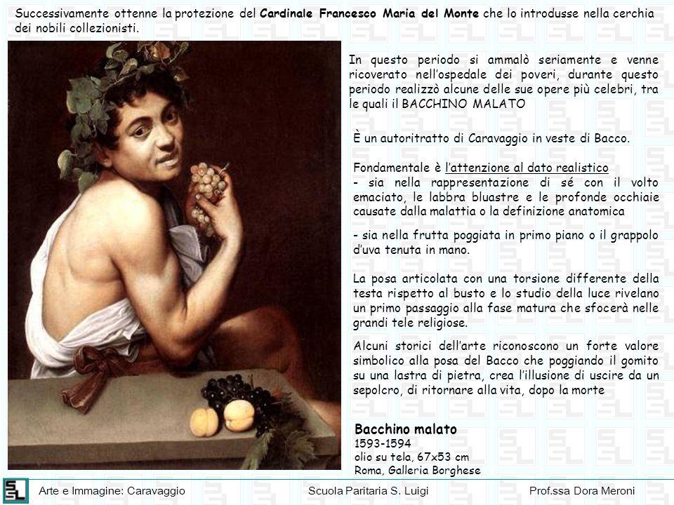 Arte e Immagine: CaravaggioScuola Paritaria S. LuigiProf.ssa Dora Meroni In questo periodo si ammalò seriamente e venne ricoverato nellospedale dei po
