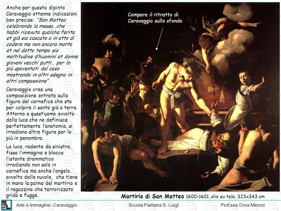 Arte e Immagine: CaravaggioScuola Paritaria S. LuigiProf.ssa Dora Meroni Martirio di San Matteo 1600-1601, olio su tela, 323x343 cm Anche per questo d
