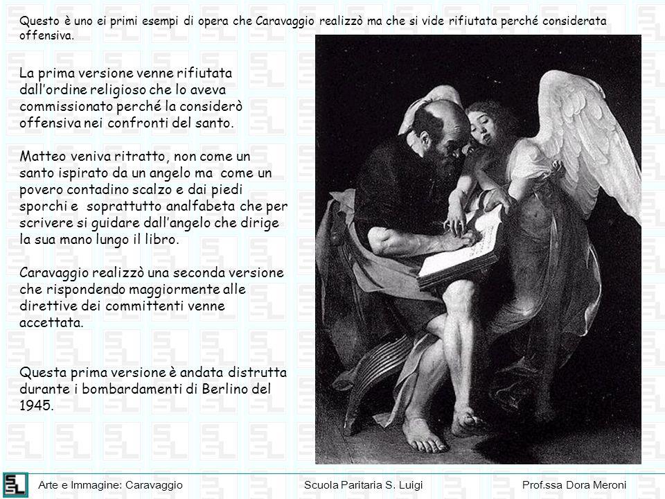 Arte e Immagine: CaravaggioScuola Paritaria S. LuigiProf.ssa Dora Meroni Questo è uno ei primi esempi di opera che Caravaggio realizzò ma che si vide