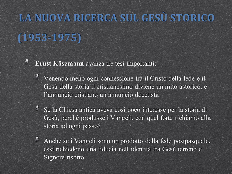 LA NUOVA RICERCA SUL GESÙ STORICO (1953-1975) Ernst Käsemann avanza tre tesi importanti: Venendo meno ogni connessione tra il Cristo della fede e il G