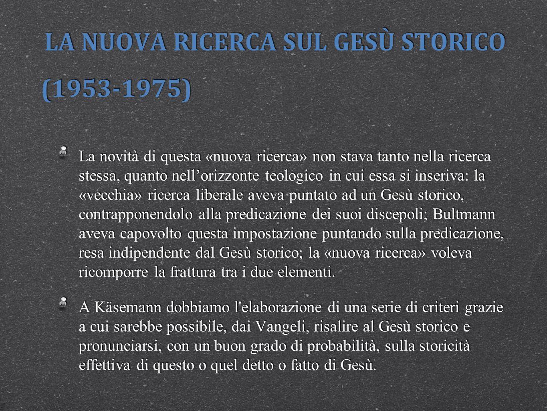 LA NUOVA RICERCA SUL GESÙ STORICO (1953-1975) La novità di questa «nuova ricerca» non stava tanto nella ricerca stessa, quanto nellorizzonte teologico