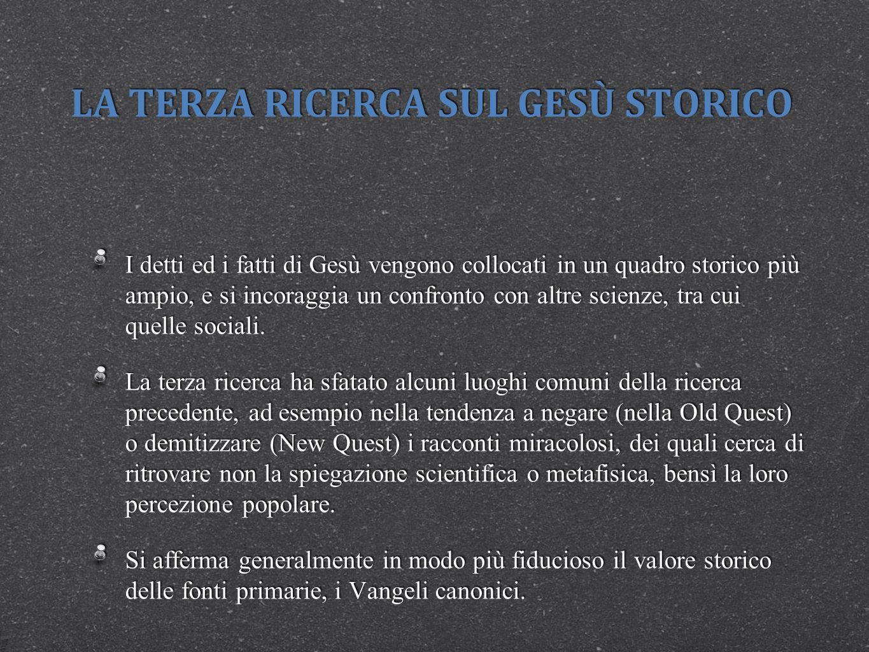 LA TERZA RICERCA SUL GESÙ STORICO I detti ed i fatti di Gesù vengono collocati in un quadro storico più ampio, e si incoraggia un confronto con altre