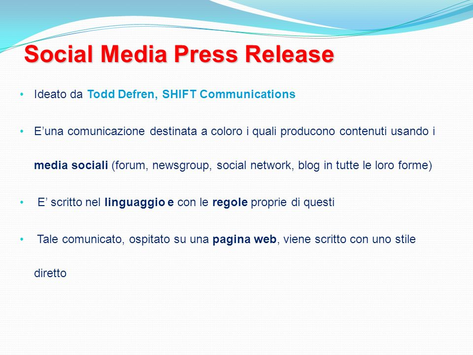 Social Media Press Release Ideato da Todd Defren, SHIFT Communications Euna comunicazione destinata a coloro i quali producono contenuti usando i medi
