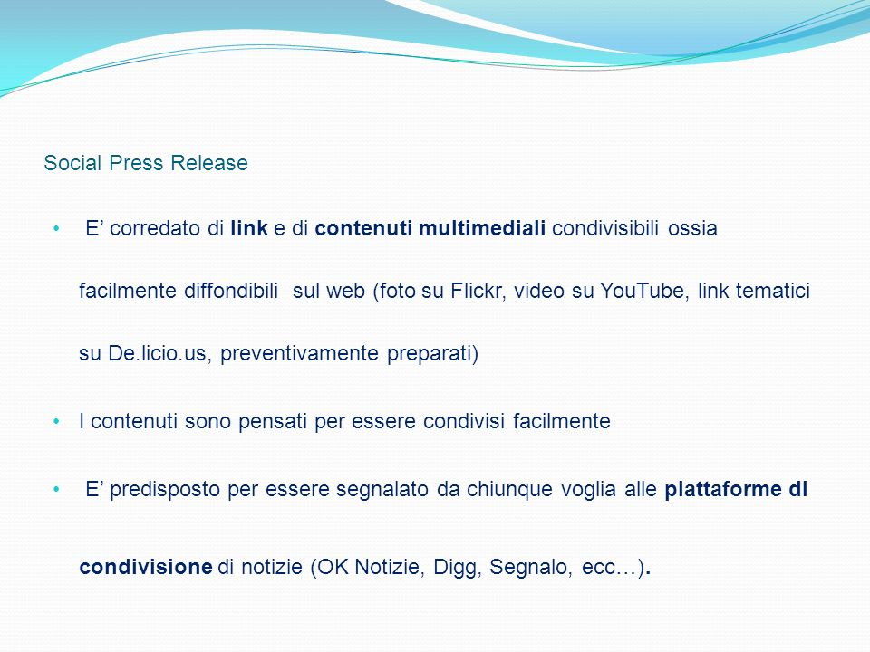 Social Press Release E corredato di link e di contenuti multimediali condivisibili ossia facilmente diffondibili sul web (foto su Flickr, video su You