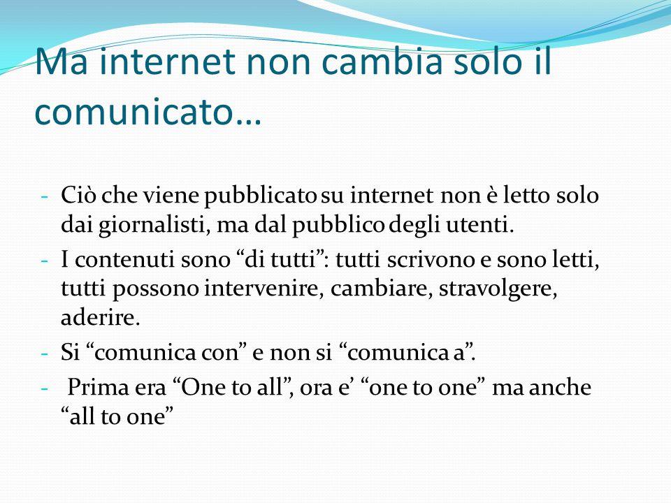 Ma internet non cambia solo il comunicato… - Ciò che viene pubblicato su internet non è letto solo dai giornalisti, ma dal pubblico degli utenti.